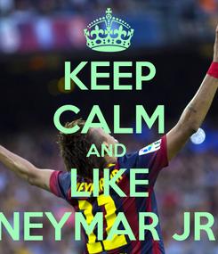Poster: KEEP CALM AND  LIKE NEYMAR JR.