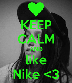 Poster: KEEP CALM AND like Nike <3