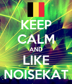 Poster: KEEP CALM AND LIKE NOISEKAT