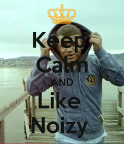 Poster: Keep  Calm AND Like  Noizy