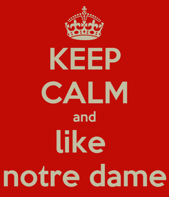Poster: KEEP CALM and like  notre dame