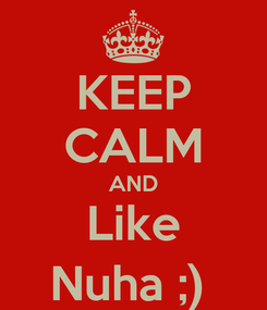 Poster: KEEP CALM AND Like Nuha ;)