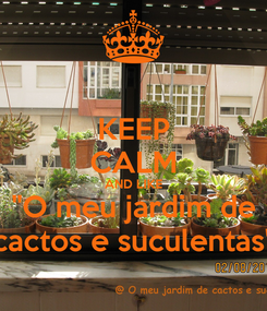 "Poster: KEEP CALM AND LIKE ""O meu jardim de cactos e suculentas"""