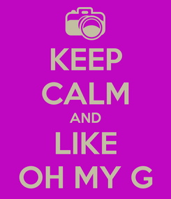 Poster: KEEP CALM AND LIKE OH MY G