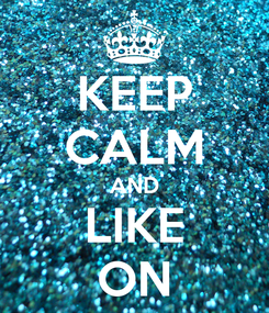 Poster: KEEP CALM AND LIKE ON