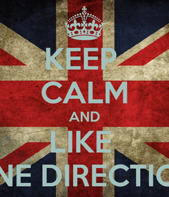 Poster: KEEP  CALM AND LIKE  ONE DIRECTION