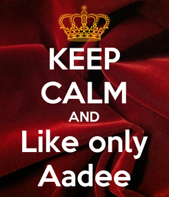 Poster: KEEP CALM AND Like only Aadee