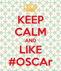Poster: KEEP CALM AND LIKE #OSCAr