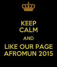 Poster: KEEP CALM AND LIKE OUR PAGE AFROMUN 2015
