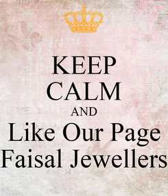 Poster: KEEP CALM AND Like Our Page Faisal Jewellers