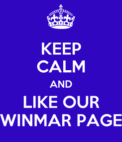 Poster: KEEP CALM AND LIKE OUR WINMAR PAGE