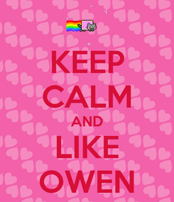 Poster: KEEP CALM AND LIKE OWEN