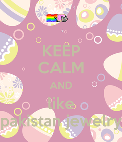 Poster: KEEP CALM AND like pakistan jewelry