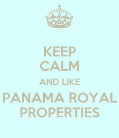 Poster: KEEP CALM AND LIKE PANAMA ROYAL PROPERTIES