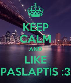 Poster: KEEP CALM AND LIKE PASLAPTIS :3