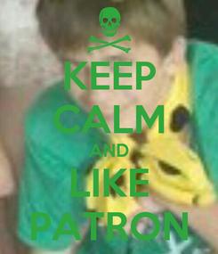 Poster: KEEP CALM AND LIKE PATRON
