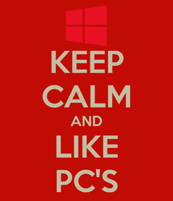 Poster: KEEP CALM AND LIKE PC'S