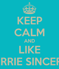 Poster: KEEP CALM AND LIKE PERRIE SINCERA