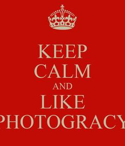 Poster: KEEP CALM AND LIKE PHOTOGRACY