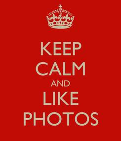 Poster: KEEP CALM AND LIKE PHOTOS