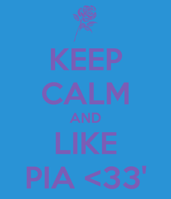 Poster: KEEP CALM AND LIKE PIA <33'