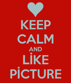 Poster: KEEP CALM AND LİKE PİCTURE