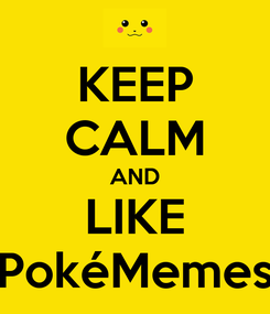 Poster: KEEP CALM AND LIKE PokéMemes