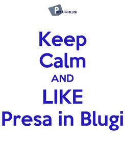 Poster: Keep Calm AND LIKE Presa in Blugi