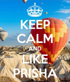 Poster: KEEP CALM AND LIKE PRISHA