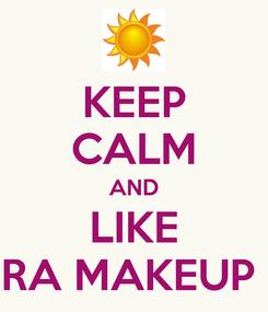 Poster: KEEP CALM AND LIKE RA MAKEUP