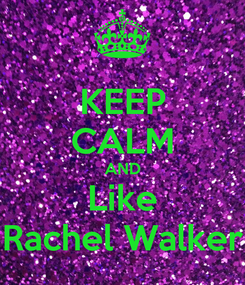 Poster: KEEP CALM AND Like Rachel Walker