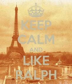 Poster: KEEP CALM AND LIKE RALPH