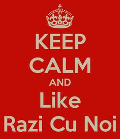 Poster: KEEP CALM AND Like Razi Cu Noi
