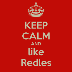Poster: KEEP CALM AND like Redles