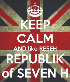 Poster: KEEP CALM AND like RESEH REPUBLIK of SEVEN H