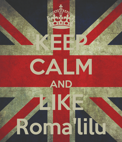 Poster: KEEP CALM AND LIKE Roma'lilu