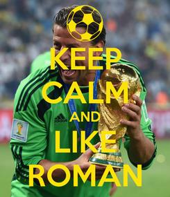 Poster: KEEP CALM AND LIKE ROMAN