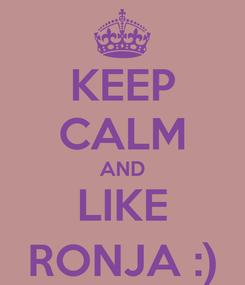 Poster: KEEP CALM AND LIKE RONJA :)