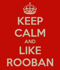Poster: KEEP CALM AND LIKE ROOBAN