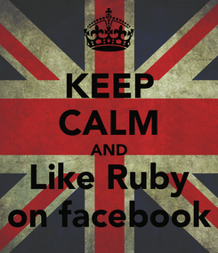 Poster: KEEP CALM AND Like Ruby on facebook