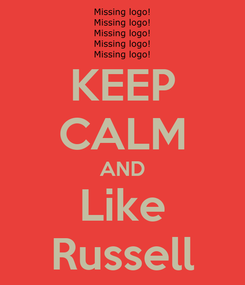 Poster: KEEP CALM AND Like Russell