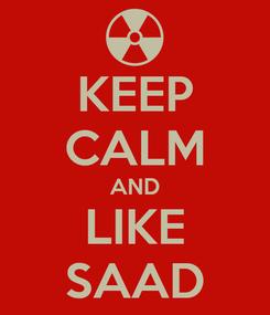 Poster: KEEP CALM AND LIKE SAAD