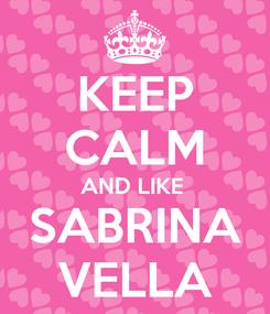 Poster: KEEP CALM AND LIKE  SABRINA VELLA