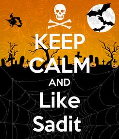 Poster: KEEP CALM AND Like Sadit