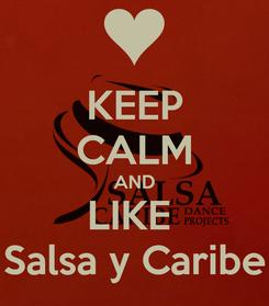 Poster: KEEP CALM AND LIKE  Salsa y Caribe