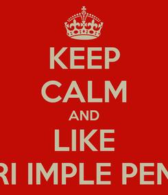 Poster: KEEP CALM AND LIKE SATUSURI IMPLE PENTRU VOI