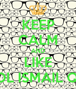 Poster: KEEP CALM AND LIKE SCHOOL ISMAIL QEMALI
