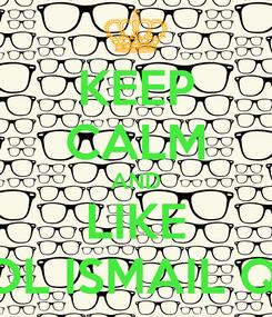 Poster: KEEP CALM AND LIKE SCHOOL ISMAIL QEMALI
