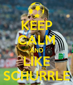 Poster: KEEP CALM AND LIKE SCHURRLE