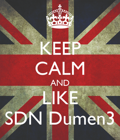 Poster: KEEP CALM AND LIKE SDN Dumen3